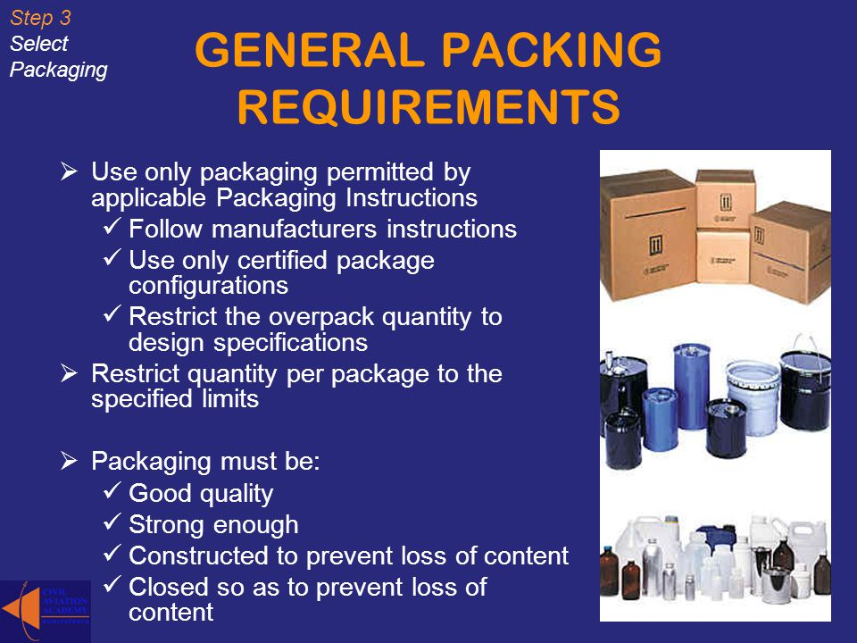 GENERAL PACKING REQUIREMENTS Use only packaging permitted by applicable Packaging Instructions Follow manufacturers instructions Use only certified pa