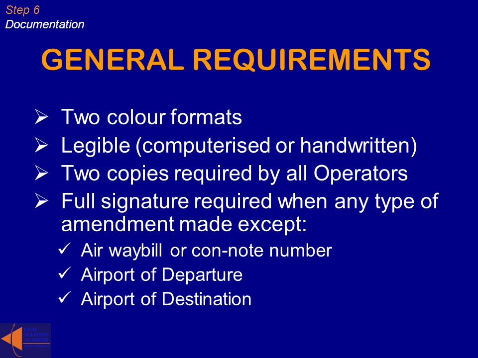 GENERAL REQUIREMENTS Two colour formats Legible (computerised or handwritten) Two copies required by all Operators Full signature required when any ty