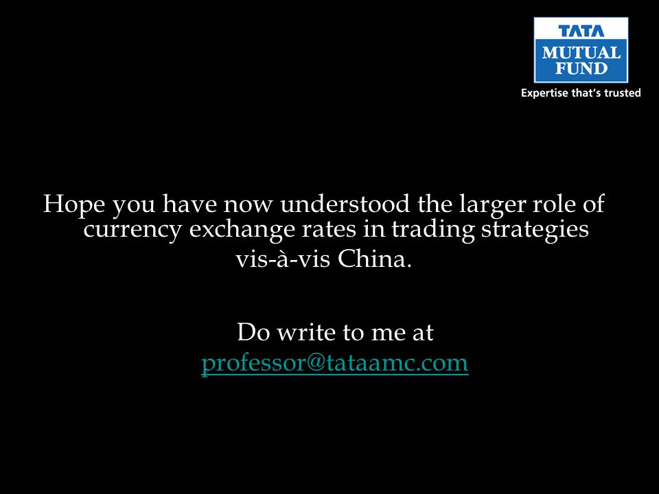 Hope you have now understood the larger role of currency exchange rates in trading strategies vis-à-vis China.