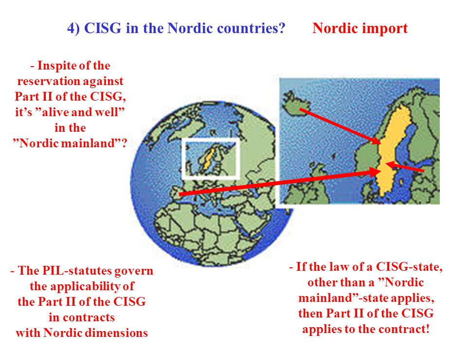 4) CISG in the Nordic countries?Nordic import - The PIL-statutes govern the applicability of the Part II of the CISG in contracts with Nordic dimensio