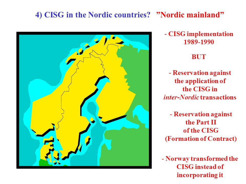 - Reservation against the Part II of the CISG (Formation of Contract) 4) CISG in the Nordic countries? - CISG implementation 1989-1990 - Reservation a