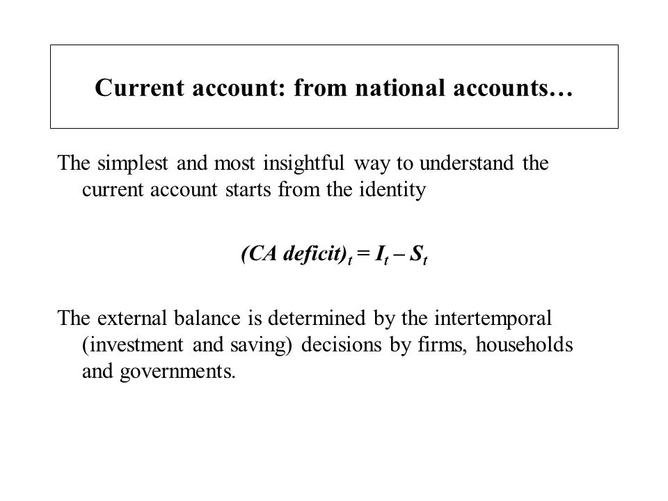 Current account: from national accounts… The simplest and most insightful way to understand the current account starts from the identity (CA deficit)