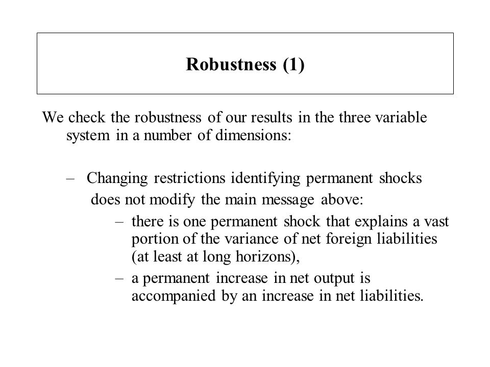 Robustness (1) We check the robustness of our results in the three variable system in a number of dimensions: –Changing restrictions identifying perma