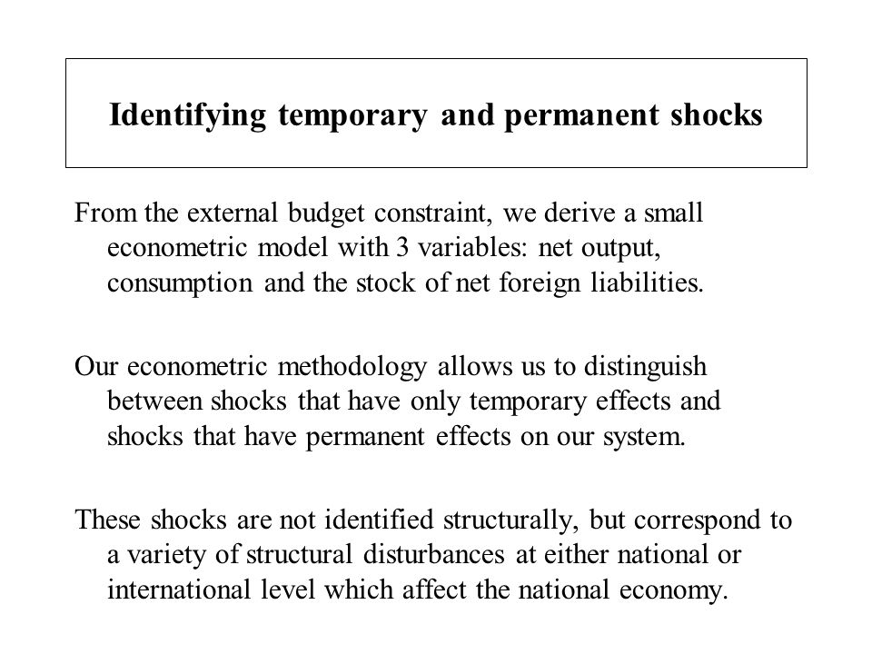 Identifying temporary and permanent shocks From the external budget constraint, we derive a small econometric model with 3 variables: net output, cons