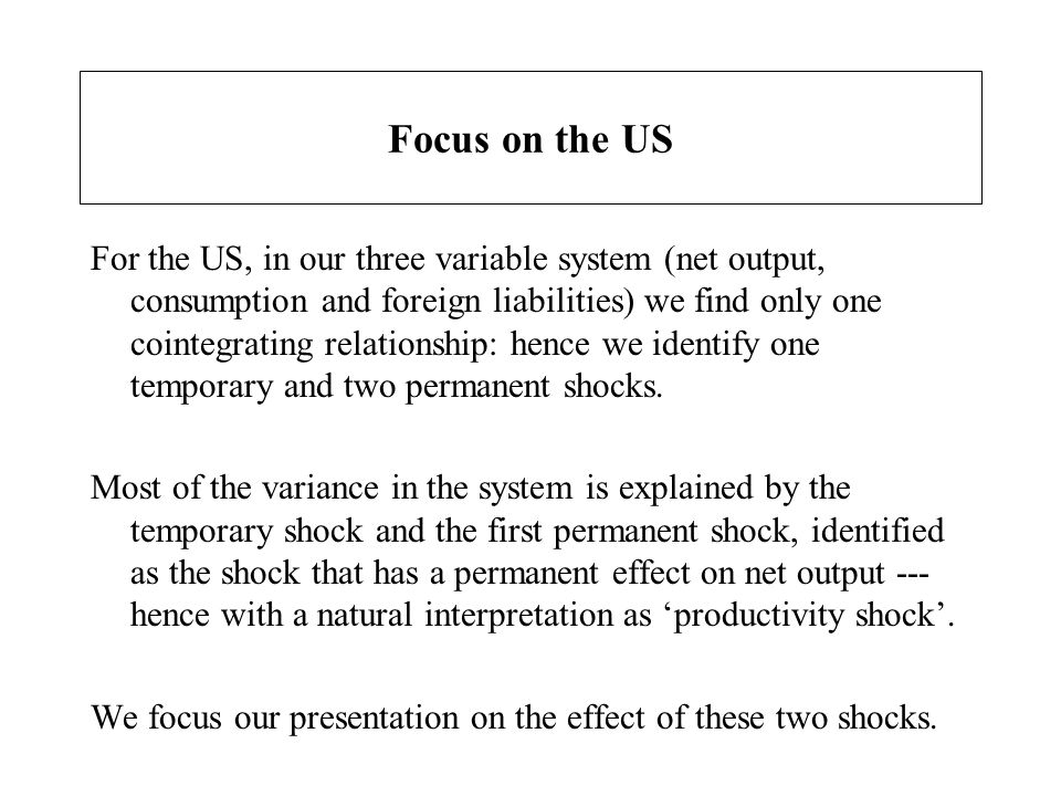 Focus on the US For the US, in our three variable system (net output, consumption and foreign liabilities) we find only one cointegrating relationship