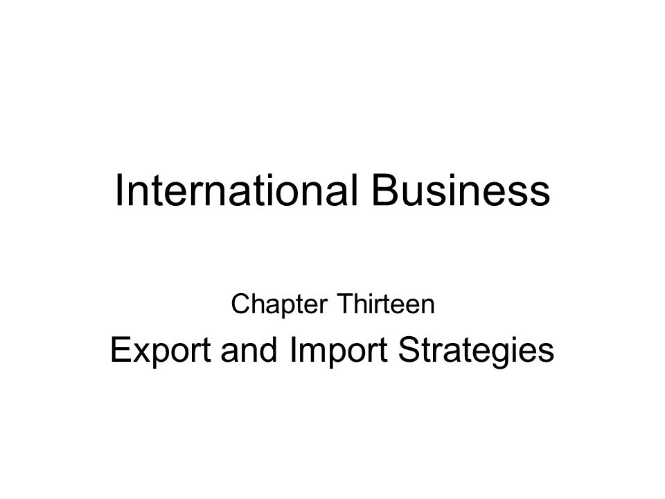 2 Chapter Objectives To introduce the ideas of import and export To identify the elements of export and exporting strategies To compare direct and indirect selling of exporting To identify the elements of import and import strategies To discuss the types and roles of third-party intermediaries in exporting To discuss the role of countertrade in international business