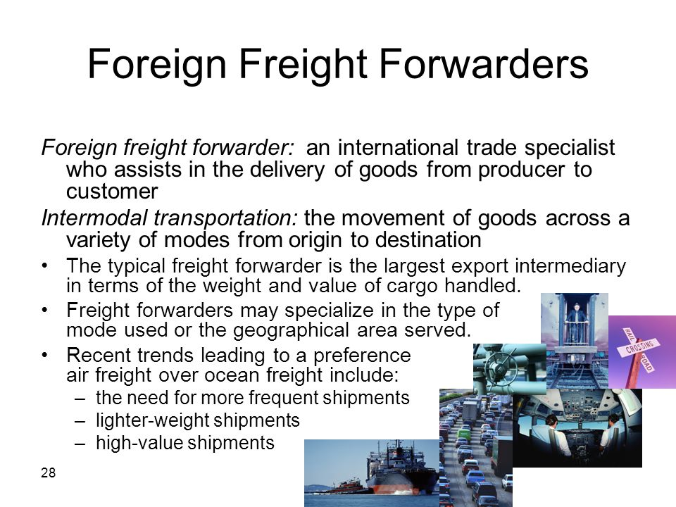 28 Foreign Freight Forwarders Foreign freight forwarder: an international trade specialist who assists in the delivery of goods from producer to custo