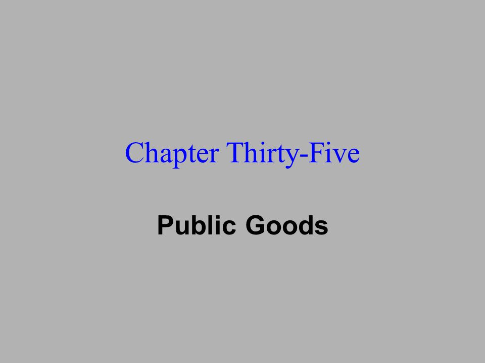 Chapter Thirty-Five Public Goods