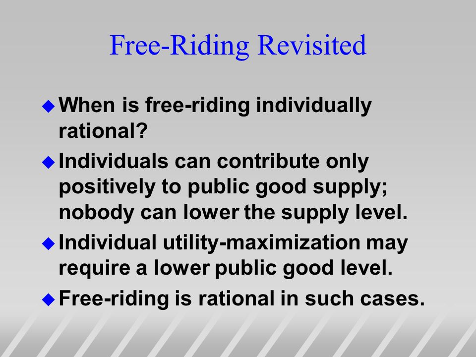 Free-Riding Revisited u When is free-riding individually rational.