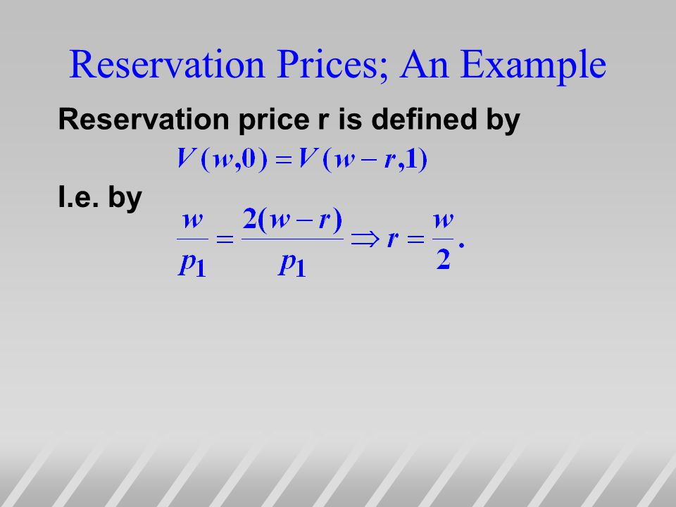Reservation Prices; An Example Reservation price r is defined by I.e. by
