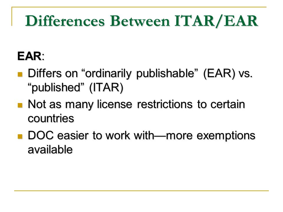 Differences Between ITAR/EAR EAR: Differs on ordinarily publishable (EAR) vs.