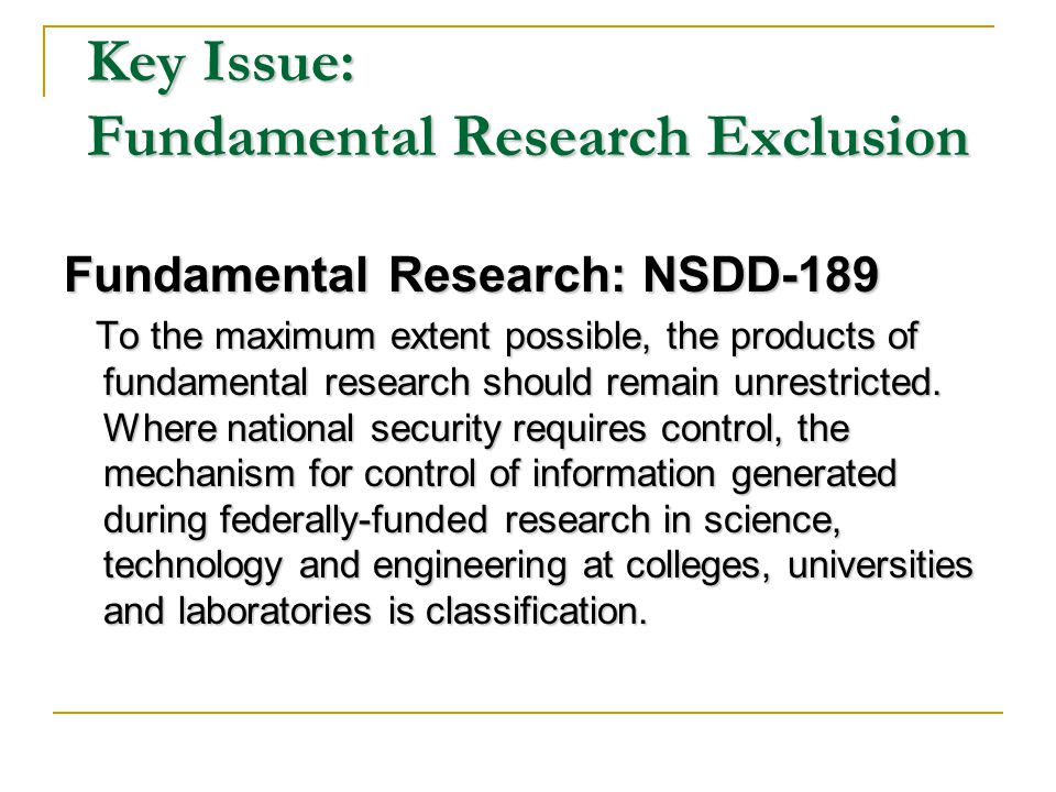 Key Issue: Fundamental Research Exclusion Fundamental Research: NSDD-189 To the maximum extent possible, the products of fundamental research should remain unrestricted.