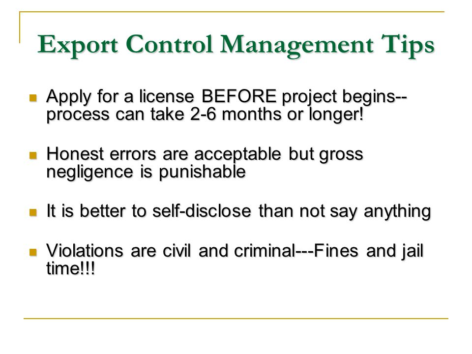 Export Control Management Tips Apply for a license BEFORE project begins-- process can take 2-6 months or longer.