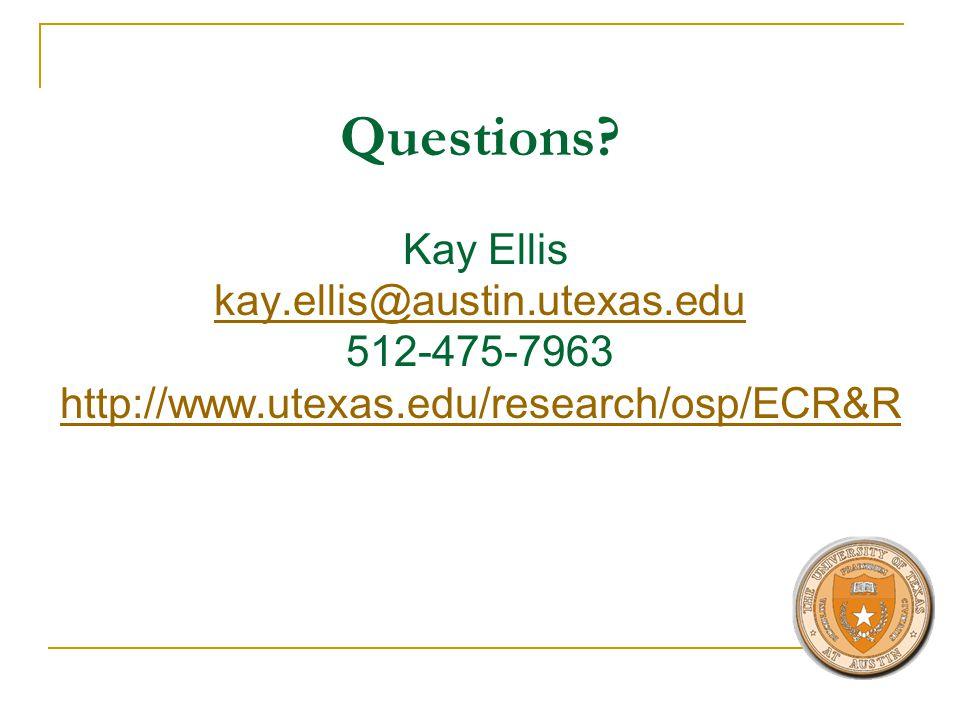 Questions? Kay Ellis kay.ellis@austin.utexas.edu 512-475-7963 http://www.utexas.edu/research/osp/ECR&R kay.ellis@austin.utexas.edu http://www.utexas.e
