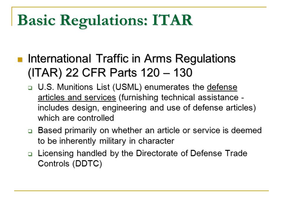Basic Regulations: ITAR International Traffic in Arms Regulations (ITAR) 22 CFR Parts 120 – 130 International Traffic in Arms Regulations (ITAR) 22 CFR Parts 120 – 130 U.S.