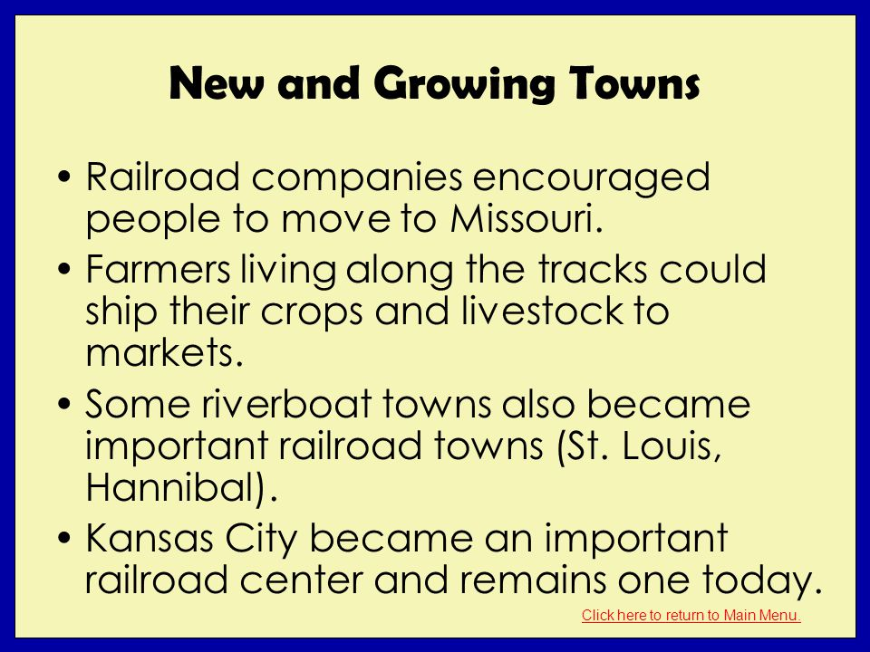 New and Growing Towns Railroad companies encouraged people to move to Missouri.