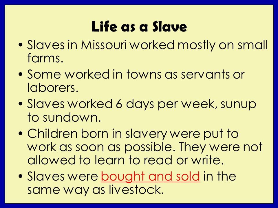 Life as a Slave Slaves in Missouri worked mostly on small farms.