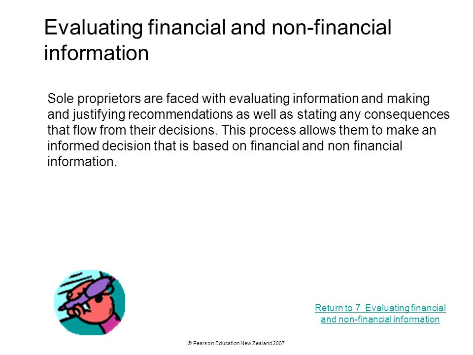 © Pearson Education New Zealand 2007 Evaluating financial and non-financial information Return to 7 Evaluating financial and non-financial information