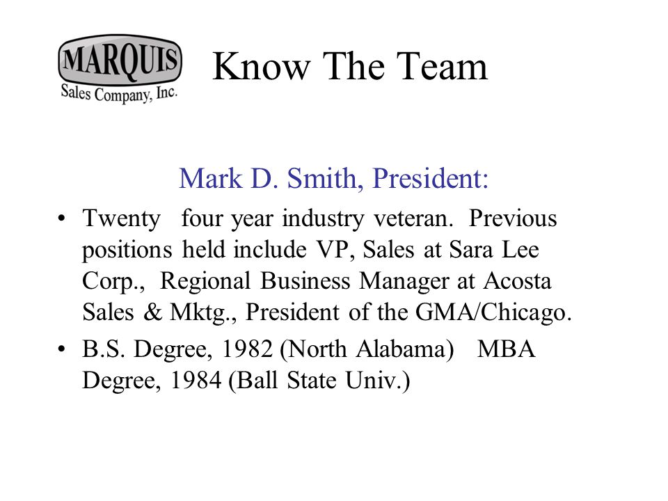 Mark D. Smith, President: Twenty four year industry veteran.