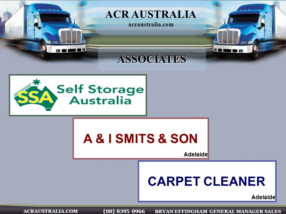 (08) 8395 0966 BRYAN EFFINGHAM GENERAL MANAGER SALES ACRAUSTRALIA.COM ACR AUSTRALIA acraustralia.comASSOCIATES A & I SMITS & SON CARPET CLEANER Adelaide Adelaide