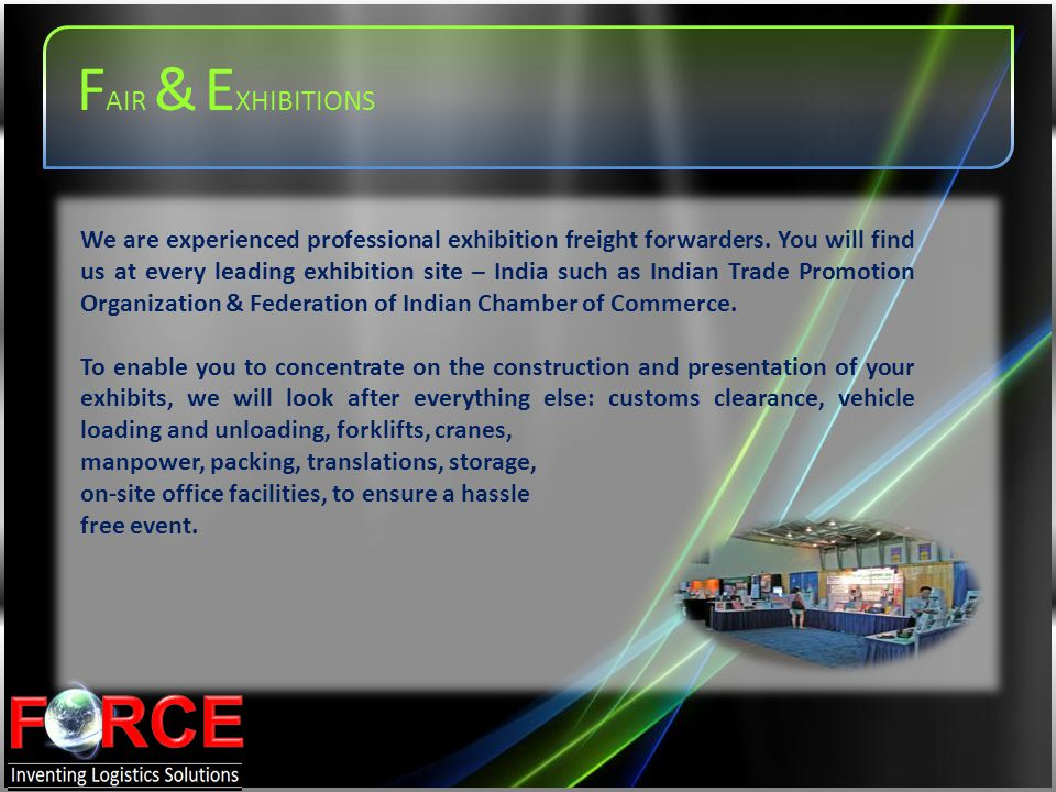 We are experienced professional exhibition freight forwarders. You will find us at every leading exhibition site – India such as Indian Trade Promotio
