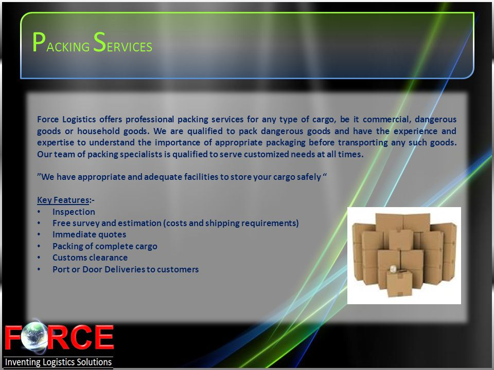 Force Logistics offers professional packing services for any type of cargo, be it commercial, dangerous goods or household goods. We are qualified to