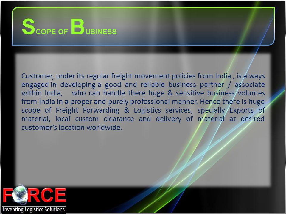 Customer, under its regular freight movement policies from India, is always engaged in developing a good and reliable business partner / associate wit