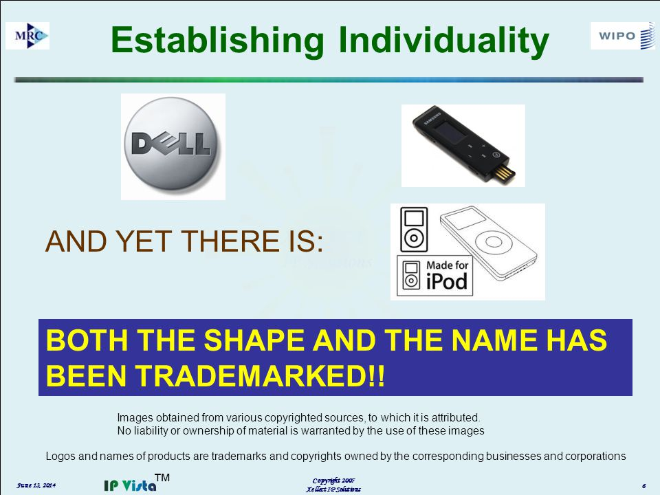 Establishing Individuality AND YET THERE IS: June 13, 2014 Copyright 2007 Xellect IP Solutions 6 Logos and names of products are trademarks and copyrights owned by the corresponding businesses and corporations Images obtained from various copyrighted sources, to which it is attributed.