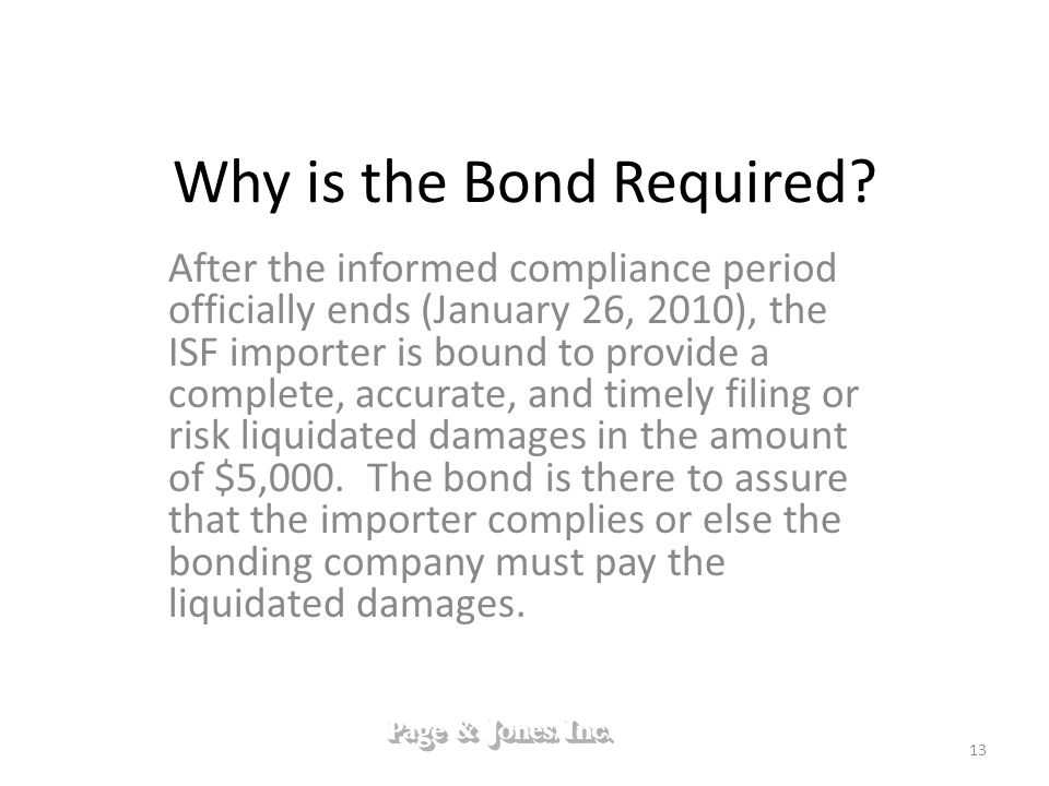 Why is the Bond Required? After the informed compliance period officially ends (January 26, 2010), the ISF importer is bound to provide a complete, ac