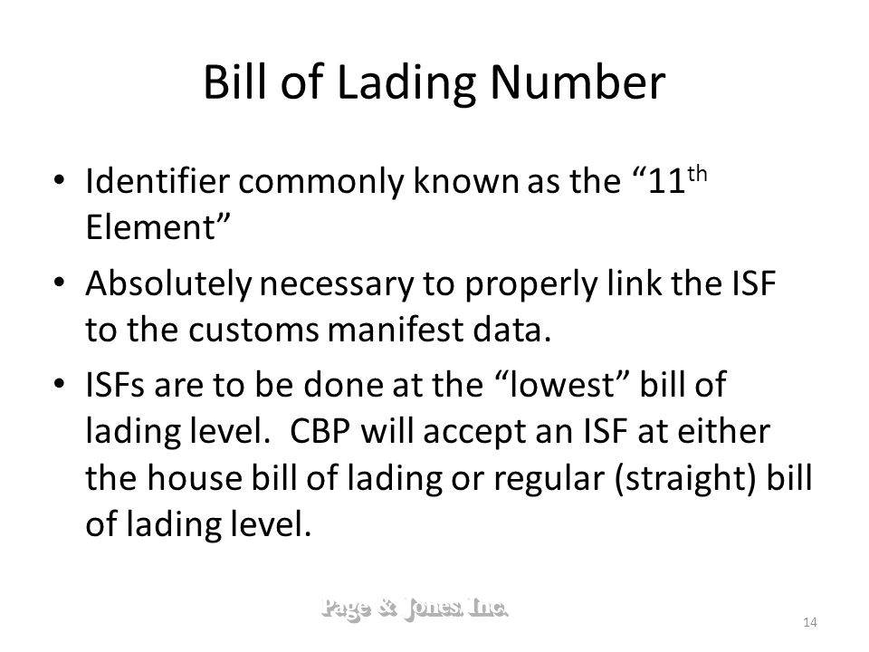 Bill of Lading Number Identifier commonly known as the 11 th Element Absolutely necessary to properly link the ISF to the customs manifest data. ISFs