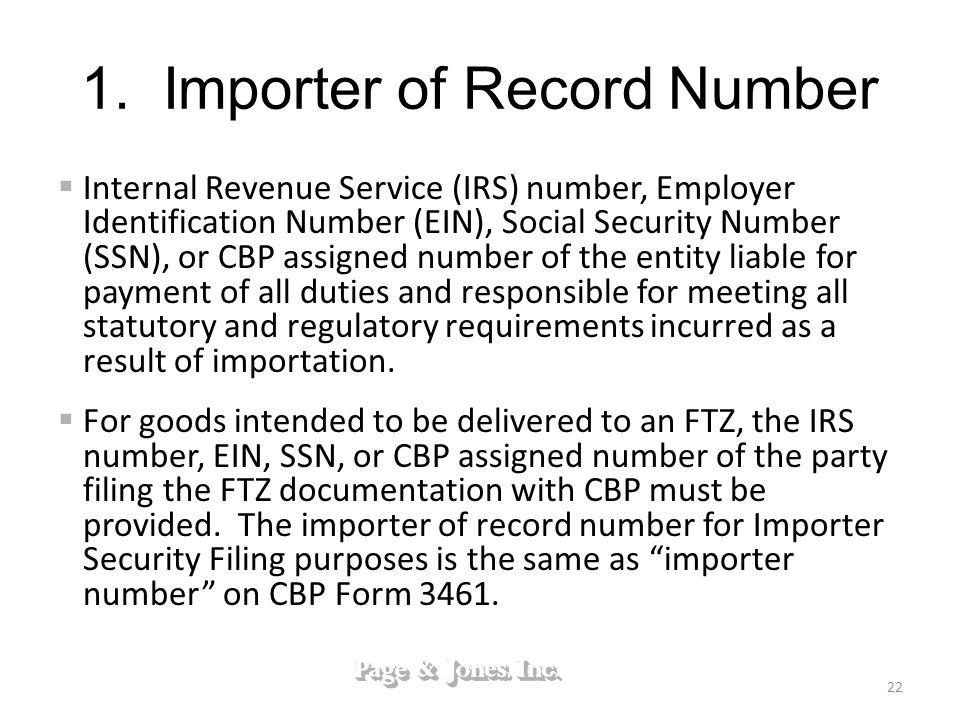 1. Importer of Record Number Internal Revenue Service (IRS) number, Employer Identification Number (EIN), Social Security Number (SSN), or CBP assigne