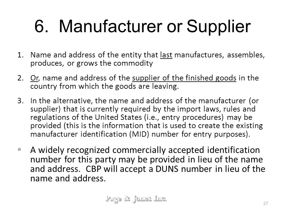 6. Manufacturer or Supplier 1. Name and address of the entity that last manufactures, assembles, produces, or grows the commodity 2. Or, name and addr