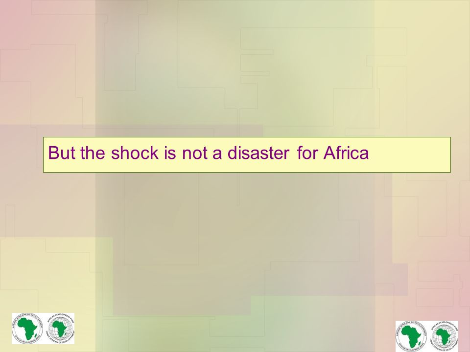 But the shock is not a disaster for Africa