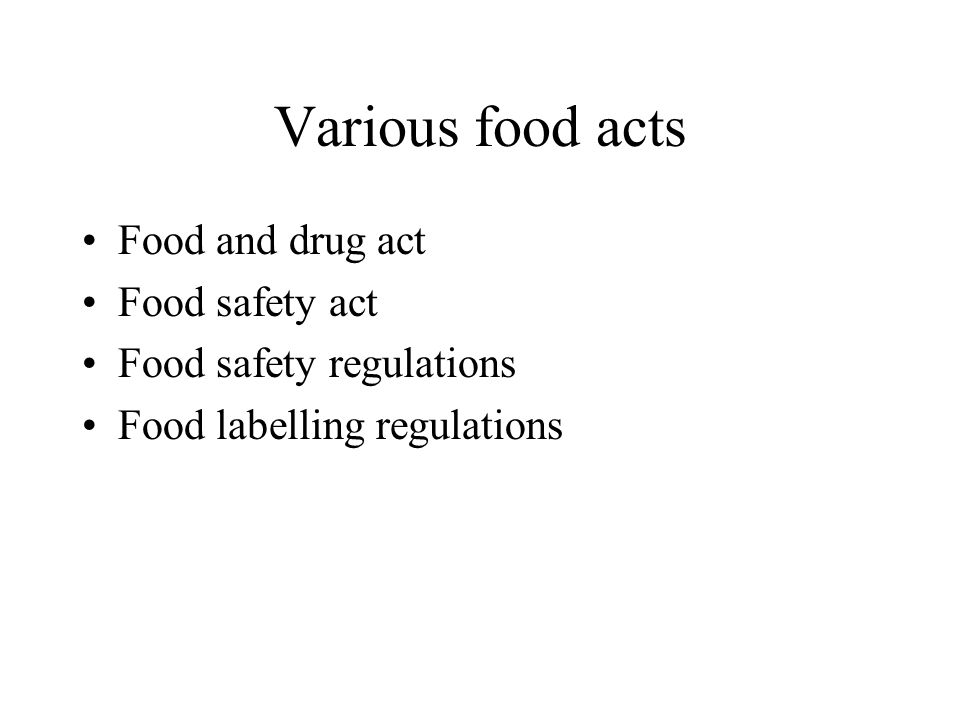 Various food acts Food and drug act Food safety act Food safety regulations Food labelling regulations