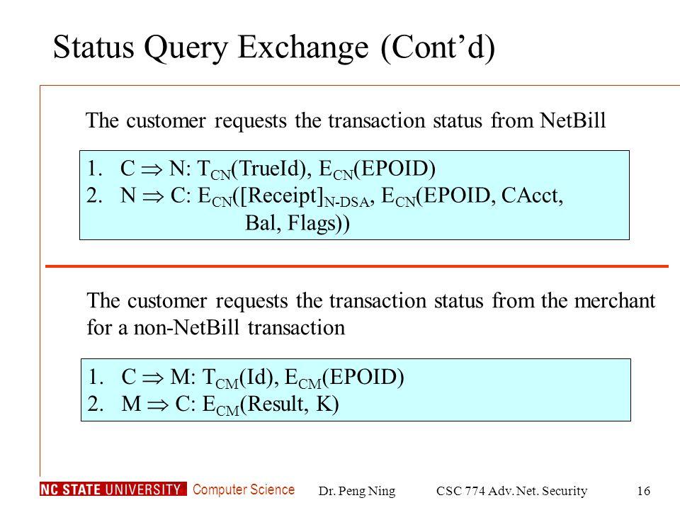 Computer Science Dr. Peng NingCSC 774 Adv. Net. Security16 Status Query Exchange (Contd) 1.C N: T CN (TrueId), E CN (EPOID) 2.N C: E CN ([Receipt] N-D