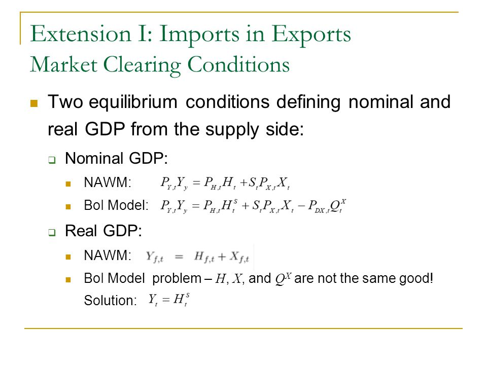Extension I: Imports in Exports Market Clearing Conditions Two equilibrium conditions defining nominal and real GDP from the supply side: Nominal GDP: