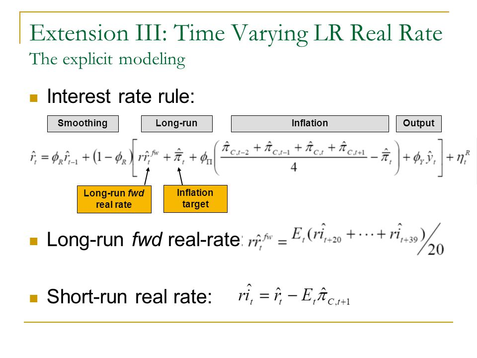 Interest rate rule: Long-run fwd real-rate: Short-run real rate: Inflation Long-run fwd real rate Extension III: Time Varying LR Real Rate The explici
