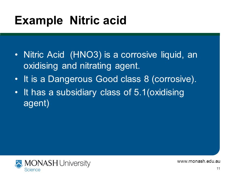 www.monash.edu.au 11 Example Nitric acid Nitric Acid (HNO3) is a corrosive liquid, an oxidising and nitrating agent.