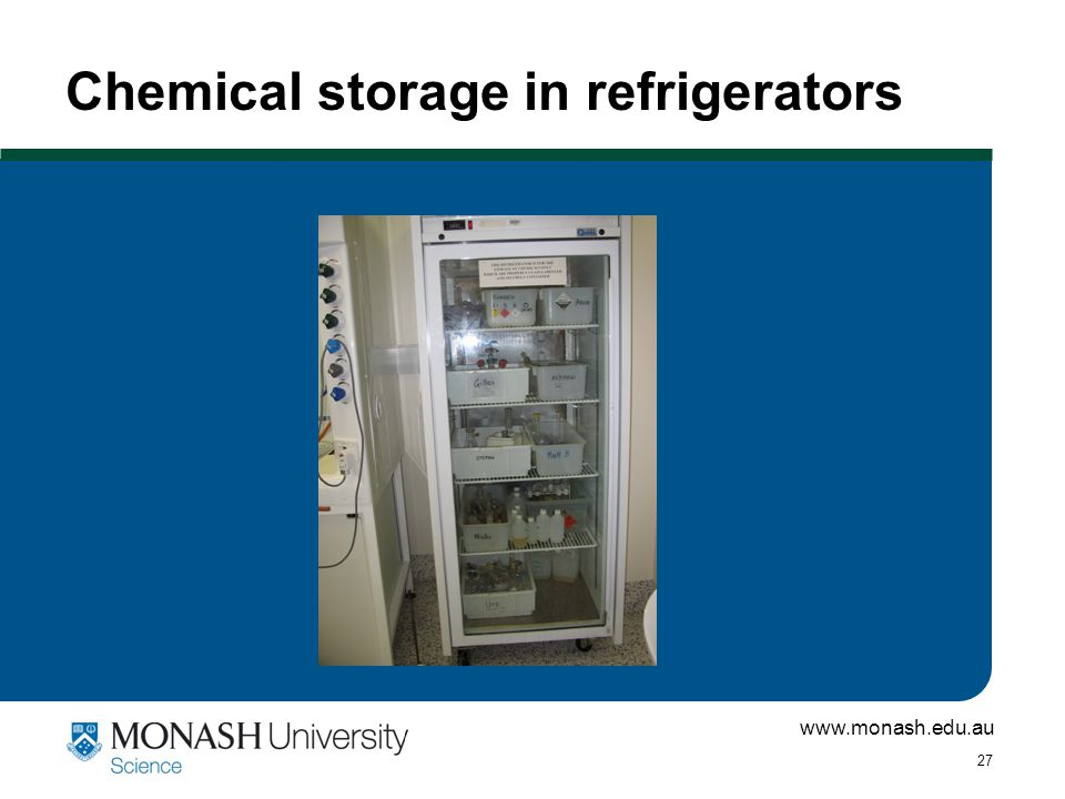 www.monash.edu.au 27 Chemical storage in refrigerators
