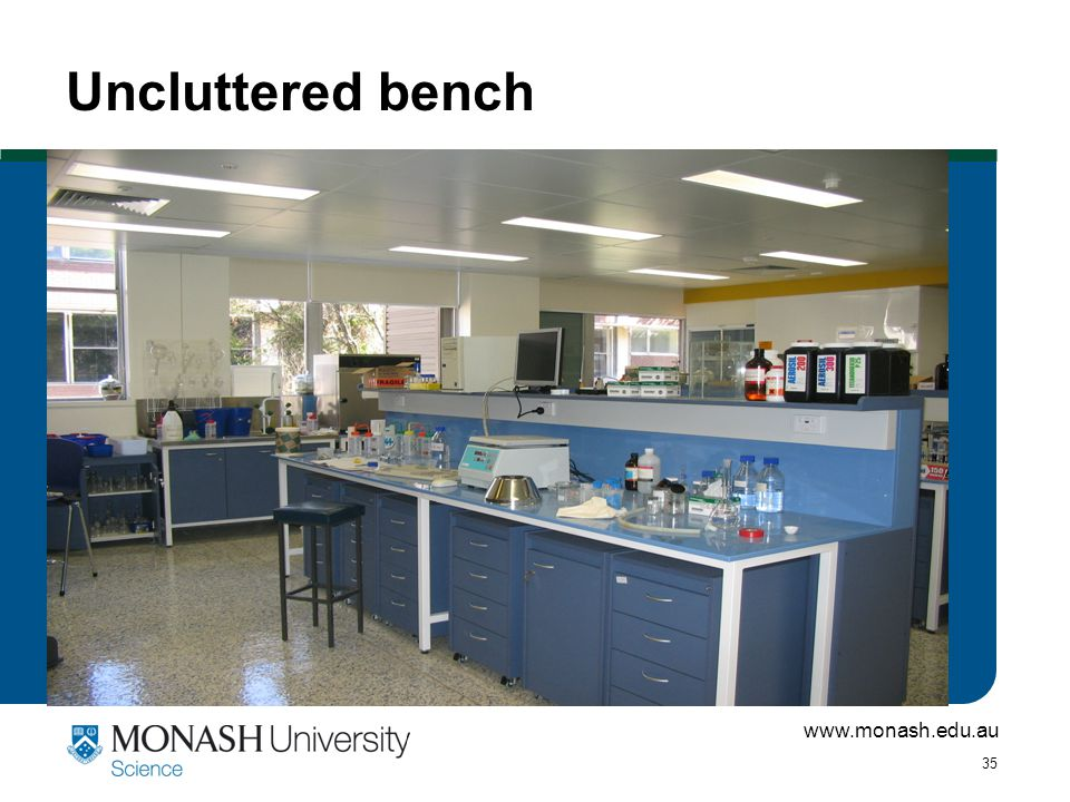 www.monash.edu.au 35 Uncluttered bench