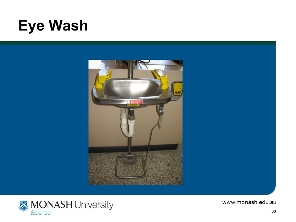 www.monash.edu.au 38 Eye Wash