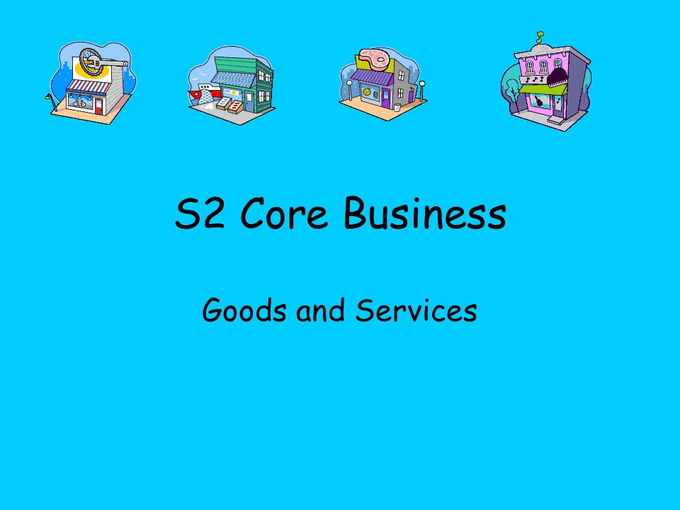 S2 Core Business Goods and Services
