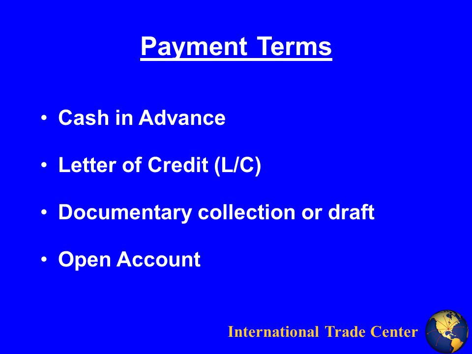 International Trade Center Payment Terms Cash in Advance Letter of Credit (L/C) Documentary collection or draft Open Account