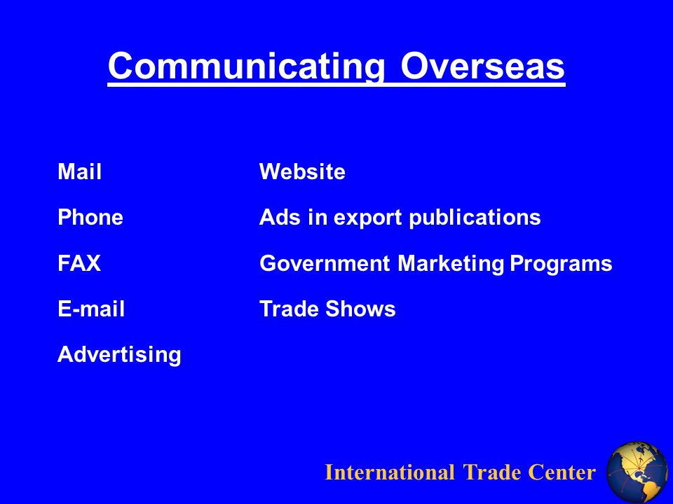 International Trade Center Communicating Overseas MailWebsite Phone Ads in export publications FAXGovernment Marketing Programs  Trade Shows Advertising