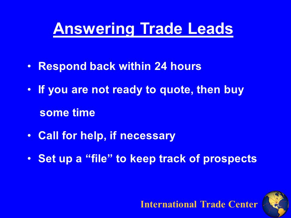 International Trade Center Answering Trade Leads Cultural Differences: Language History of Country Perception of Value Negotiation: Flexible Compromise Legal Limits
