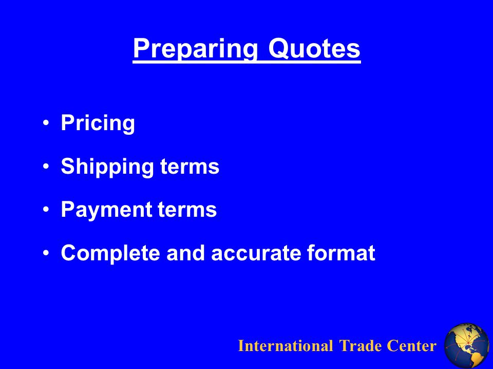 International Trade Center Export Pricing Domestic price plus cost (Cost Plus Method) Global market price Local market price (Specific Country) Fixed vs.