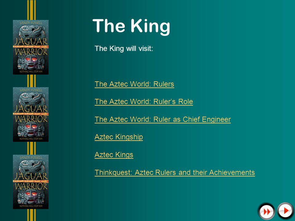 The King The King will visit: The Aztec World: Rulers The Aztec World: Rulers Role The Aztec World: Ruler as Chief Engineer Aztec Kingship Aztec Kings Thinkquest: Aztec Rulers and their Achievements