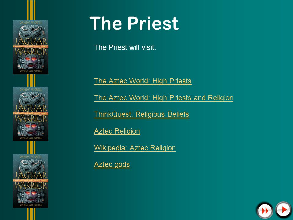 The Priest The Priest will visit: The Aztec World: High Priests The Aztec World: High Priests and Religion ThinkQuest: Religious Beliefs Aztec Religion Wikipedia: Aztec Religion Aztec gods