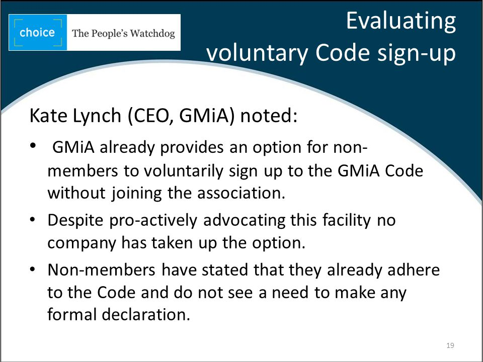 Evaluating voluntary Code sign-up Kate Lynch (CEO, GMiA) noted: GMiA already provides an option for non- members to voluntarily sign up to the GMiA Code without joining the association.