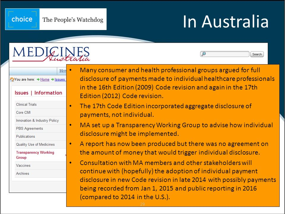 In Australia Many consumer and health professional groups argued for full disclosure of payments made to individual healthcare professionals in the 16th Edition (2009) Code revision and again in the 17th Edition (2012) Code revision.